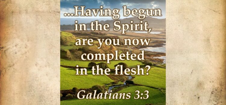Having begun in the Spirit…